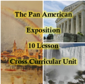 The Pan American Exposition - 10 Lesson - Cross Curricular Unit