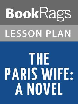 The Paris Wife: A Novel Lesson Plans