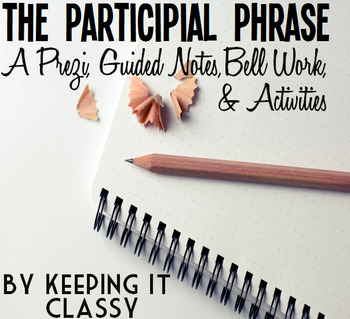 The Participial Phrase: A Prezi, Guided Notes, Bell Work a