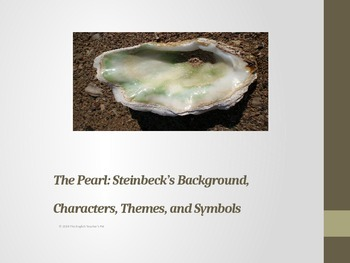 The Pearl PowerPoint: Steinbeck's Background, Characters, Themes and Symbols
