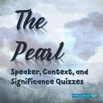 The Pearl - Speaker, Context, & Significance Quizzes {CCSS}