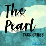The Pearl Task Cards with Bonus Worksheets and In-Class Essay Prompt w/ Rubric