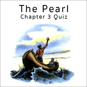 The Pearl by John Steinbeck Chapter 3 Quiz with Answer Key