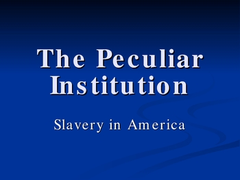 The Peculiar Institution PPT