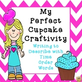 Writing with Time Order Words - The Perfect Cupcake Craftivity!  Grades K-4
