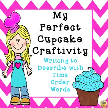 The Perfect Cupcake Craftivity - Writing with Time Order W