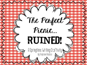 The Perfect Picnic...RUINED! A Spring or Summer Writing Craftivity