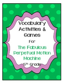The Fabulous Perpetual Motion Machine Vocabulary Activities Unit 3, Story 1