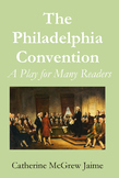 The Philadelphia Convention:A Play for Many Readers