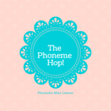 The Phoneme Hop! A Phonemic Mini-Lesson