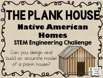 The Plank House - Native American Homes STEM - STEM Engineering Challenge on nigerian home designs, victorian home designs, irish home designs, native american office decorations, european home designs, rustic southwest home designs, native american interior design ideas, southwestern home designs, puerto rican home designs, native american home ideas, native american bedroom design, african home designs, native american log houses, 1800's home designs, disabled home designs, cowboy home designs, central american home designs, hawaiian home designs, western style home designs, mexican home designs,