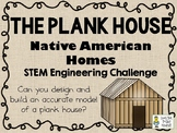 The Plank House - Native American Homes STEM - STEM Engine