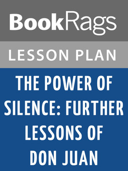 The Power of Silence: Further Lessons of Don Juan Lesson Plans