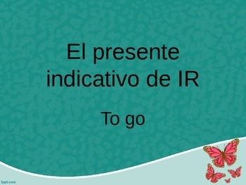 The Present Indicative of the Verb IR