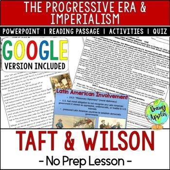 The Presidencies of William Taft & Woodrow Wilson; Progressive Era & Imperialism