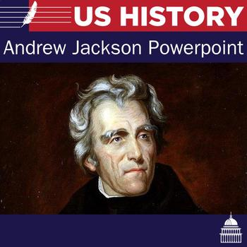 The Presidency of Andrew Jackson Powerpoint and Handout