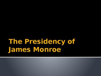 The Presidency of James Monroe PowerPoint for Middle and High School History