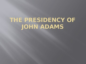 The Presidency of John Adams PowerPoint for Middle and High School History