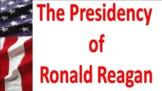 The Presidency of Ronald Reagan