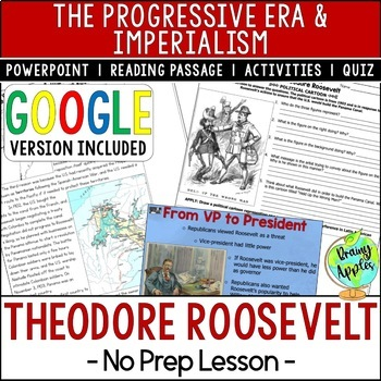 The Presidency of Theodore Roosevelt; Progressive Era & Imperialism