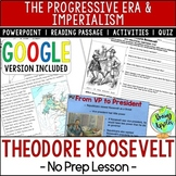 The Presidency of Theodore Roosevelt; Progressive Era & Im
