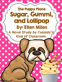 The Puppy Place: Sugar, Gummi, and Lollipop Novel Study
