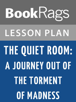 The Quiet Room: A Journey Out of the Torment of Madness Lesson Plans