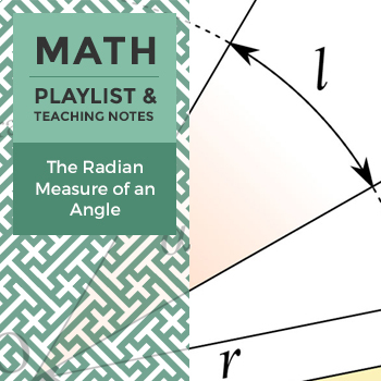 The Radian Measure of an Angle - Playlist and Teaching Notes