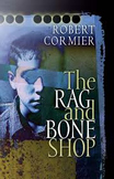 The Rag and Bone Shop by Robert Cormier