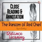 The Ransom of Red Chief - Close Reading & Annotation [DISTANCE LEARNING]