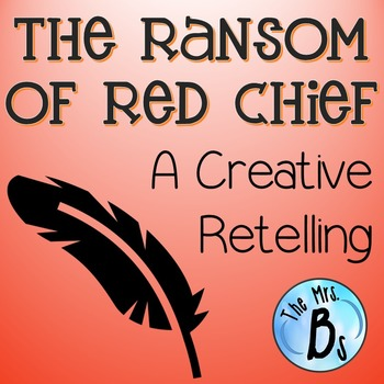 """""""The Ransom of Red Chief"""" A Creative Retelling (Narrative"""