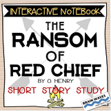 """The Ransom of Red Chief"" Unit - INTERACTIVE NOTEBOOK - O. Henry"