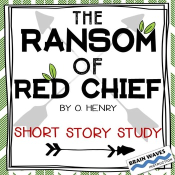 """""""The Ransom of Red Chief"""" Unit - Literature Study - O. Henry"""