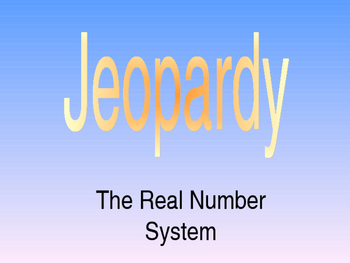 The Real Number System Jeopardy Game