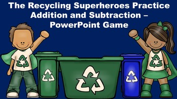 The Recycling Superheroes Practice Addition and Subtraction - PowerPoint Game
