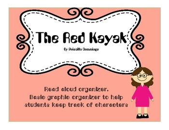 The Red Kayak by Priscilla Cummings Read Aloud  Graphic Organizer- Editable