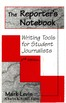 The Reporter's Notebook: Writing Tools for Student Journalists 3rd Edition