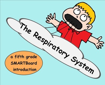 The Respiratory System - A Fifth Grade SMARTBoard Introduction