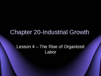 Industrial Growth - The Rise of Organized Labor PowerPoint