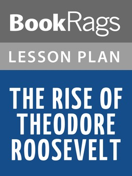 The Rise of Theodore Roosevelt Lesson Plans