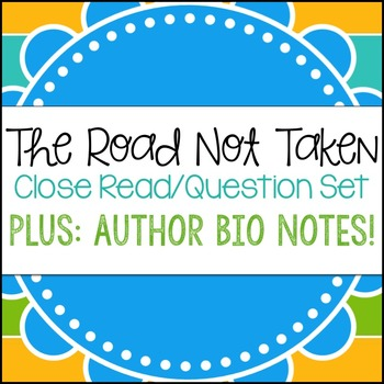 The Road Not Taken Close Read & Question Set/ Bio Info