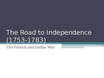 The Road to Independence: The French and Indian War