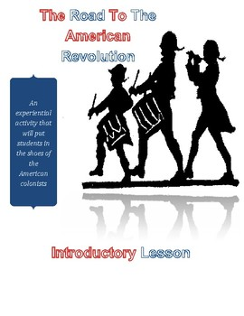 The Road to the American Revolution - Experiential Introductory Lesson