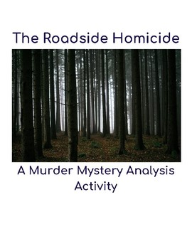 The Roadside Homicide - A Murder Mystery Analysis Activity