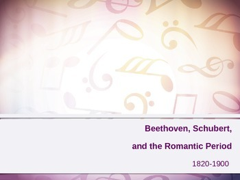 The Romantic Period, Beethoven, & Schubert Powerpoint