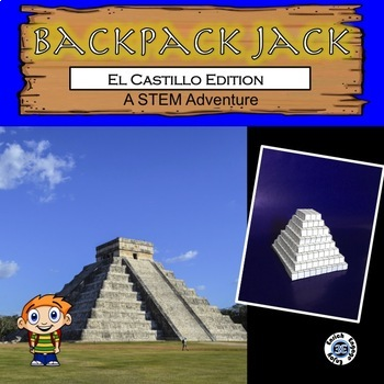 The STEM Adventures of Backpack Jack --  Chichen Itza Edition