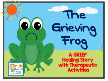 The Grieving Frog: A healing story with therapeutic activities following a death