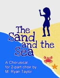 The Sand and the Sea a Chorusical for 2-part Choir by M. R