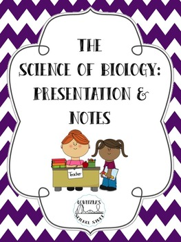 The Science of Biology: Presentation and Notes