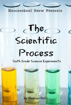 The Scientific Process: Sixth Grade Science Experiments